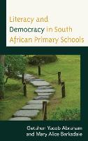 Literacy and Democracy in South African Primary Schools by Getahun Yacob Abraham, Mary Alice Barksdale