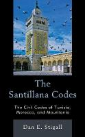 The Santillana Codes The Civil Codes of Tunisia, Morocco, and Mauritania by Dan E., Stigall