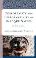 Corporeality and Performativity in Baroque Naples The Body of Naples by Alessandro Giardino
