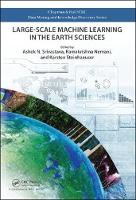 Large-Scale Machine Learning in the Earth Sciences by Ashok N. Srivastava