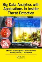 Big Data Analytics with Applications in Insider Threat Detection by Bhavani (The University of Texas at Dallas, USA) Thuraisingham, Pallabi (VCE,Richardson,Texas) Parveen, Mohammad Mehedy Masud,