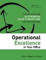 Operational Excellence in Your Office A Guide to Achieving Autonomous Value Stream Flow with Lean Techniques by Kevin J. (Founder, The Institute for Operational Excellence) Duggan, Tim Healey