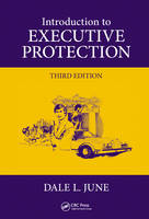 Introduction to Executive Protection by Dale L. June