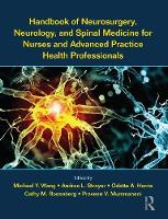 Handbook of Neurosurgery, Neurology, and Spinal Medicine for Nurses and Advanced Practice Health Professionals by Michael (University of Miami, Miller School of Medicine, Florida, USA) Wang