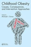 Childhood Obesity Causes, Consequences, and Intervention Approaches by Michael I. Goran