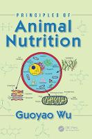 Principles of Animal Nutrition by Guoyao (Texas A&M University, College Station, USA) Wu