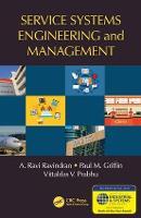 Service Systems Engineering and Management by A. Ravi (The Pennsylvania State University, University Park, USA) Ravindran, Paul M. Griffin, Vittaldas V. Prabhu