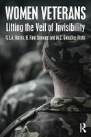 Women Veterans Lifting the Veil of Invisibility by G. L. A. (Portland State University, Oregon, USA) Harris, R. Finn (Portland State University, Oregon, USA) Sumner, Gonzalez-Pra