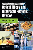 Advanced Manufacturing for Optical Fibers and Integrated Photonic Devices by Abdul Al-Azzawi