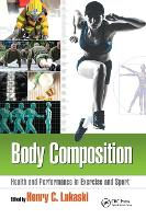 Body Composition Health and Performance in Exercise and Sport by Henry C. Lukaski