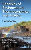 Principles of Environmental Thermodynamics and Kinetics, Fourth Edition by Kalliat T. (Louisiana State University, Baton Rouge, USA) Valsaraj, Elizabeth M. Melvin