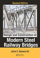 Design and Construction of Modern Steel Railway Bridges, Second Edition by John F. (Canadian Pacific Railway, Calgary, Canada) Unsworth