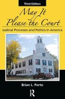 May it Please the Court Judicial Processes and Politics in America by Brian L. Porto