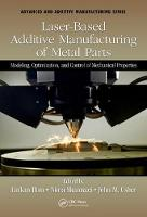 Laser-Based Additive Manufacturing of Metal Parts Modeling, Optimization, and Control of Mechanical Properties by Linkan Bian