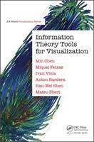 Information Theory Tools for Visualization by Min Chen, Ivan Viola, Mateu Sbert, Anton Bardera