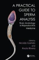 Practical Guide to Sperm Analysis Basic Andrology in Reproductive Medicine by Nicolas (Instituto Valenciano de Infertilidad (IVI) Valencia Valencia Spain) Garrido