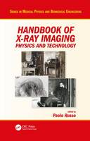 Handbook of X-ray Imaging Physics and Technology by Paolo (University of Napoli Frederico II, Napoli, Italy) Russo