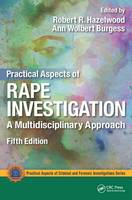Practical Aspects of Rape Investigation A Multidisciplinary Approach by Robert R. Hazelwood
