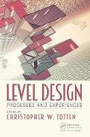 Level Design Processes and Experiences by Christopher W. Totten