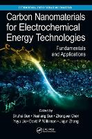 Carbon Nanomaterials for Electrochemical Energy Technologies Fundamentals and Applications by Shuhui Sun