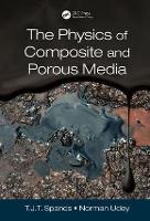 The Physics of Composite and Porous Media by T.J.T. (Wavefront Technology Solutions, Edmonton, Canada) Spanos, Norman (Wavefront Technology Solutions Inc., Edmonton,  Udey