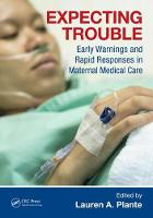 Expecting Trouble Early Warnings and Rapid Responses in Maternal Medical Care by Lauren A. (Drexel University College of Medicine, Dept. of Obstetrics & Gynecology, Philadelphia, Pennsylvania, USA) Plante