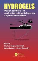 Hydrogels Design, Synthesis and Application in Drug Delivery and Regenerative Medicine by Thakur Raghu Raj (Queens University Belfast, UK) Singh