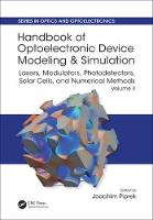 Handbook of Optoelectronic Device Modeling and Simulation Lasers, Modulators, Photodetectors, Solar Cells, and Numerical Methods by Joachim Piprek