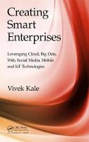 Creating Smart Enterprises Leveraging Cloud, Big Data, Web, Social Media, Mobile and IoT Technologies by Vivek (Corporate IT Strategy Consultant, Thane (West), India) Kale