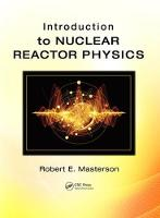 Introduction to Nuclear Reactor Physics by Robert E. (Virginia Polytechnic and State University, Blacksburg, USA) Masterson