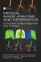 Medical Image Analysis and Informatics Computer-Aided Diagnosis and Therapy by Paulo Mazzoncini De Azevedo Marques