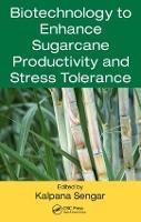 Biotechnology to Enhance Sugarcane Productivity and Stress Tolerance by Kalpana (Sardar Vallabhbhai Patel University of Agriculture and Technology, Meerut, Uttar Pradesh, India) Sengar