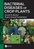 Bacterial Diseases of Crop Plants by Suresh G. Borkar, Rupert Anand Yumlembam