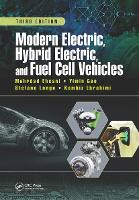 Modern Electric, Hybrid Electric, and Fuel Cell Vehicles, Third Edition by Mehrdad (Texas A&M University, College Station, USA) Ehsani, Yimin (Advanced Vehicle Research Center, Danville, Virginia,  Gao