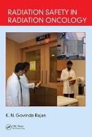 Radiation Safety in Radiation Oncology by K. N. (PSG Hospitals, Coimbatore, Tamil Nadu, India) Govinda Rajan