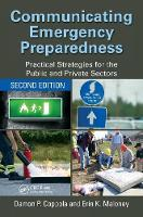 Communicating Emergency Preparedness Practical Strategies for the Public and Private Sectors by Damon P. Coppola, Erin K. Maloney