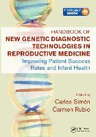 Handbook of New Genetic Diagnostic Technologies in Reproductive Medicine Improving Patient Success Rates and Infant Health by Carlos Simon Valles