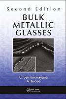 Bulk Metallic Glasses, Second Edition by C. (University of Central Florida, Orlando, USA) Suryanarayana, A. (Josai University Educational Corporation, Tokyo, Jap Inoue