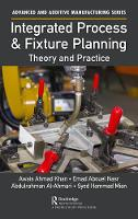 Integrated Process and Fixture Planning Theory and Practice by Emad Abouel Nasr