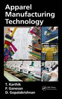 Apparel Manufacturing Technology by T. Karthik, P. Ganesan, D. Gopalakrishnan
