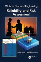Offshore Structural Engineering Reliability and Risk Assessment by Srinivasan Chandrasekaran