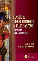 Classical Thermodynamics of Fluid Systems Principles and Applications by Juan H. Vera, Grazyna Wilczek-Vera
