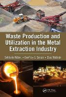 Waste Production and Utilization in the Metal Extraction Industry by Sehliselo Ndlovu, Geoffrey S. Simate, Elias Matinde