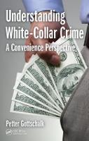 Understanding White-Collar Crime A Convenience Perspective by Petter Gottschalk