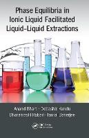 Phase Equilibria in Ionic Liquid Facilitated Liquid-Liquid Extractions by Anand Bharti, Debashis Kundu, Dharamashi Rabari, Tamal Banerjee