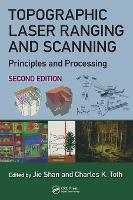 Topographic Laser Ranging and Scanning Principles and Processing by Jie Shan