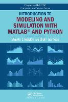 Introduction to Modeling and Simulation with MATLAB and Python by Steven I. (Ohio State University, Columbus, USA) Gordon, Brian (Ohio Supercomputer Center, Columbus, USA) Guilfoos