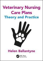 Veterinary Nursing Care Plans Theory and Practice by Helen Ballantyne