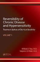 Reversibility of Chronic Disease and Hypersensitivity Treatment Options of Chemical Sensitivity by William J. Rea, Kalpana D. Patel