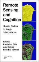 Remote Sensing and Cognition Human Factors in Image Interpretation by Raechel A. (Michigan State University, East Lansing, Michigan, USA) White